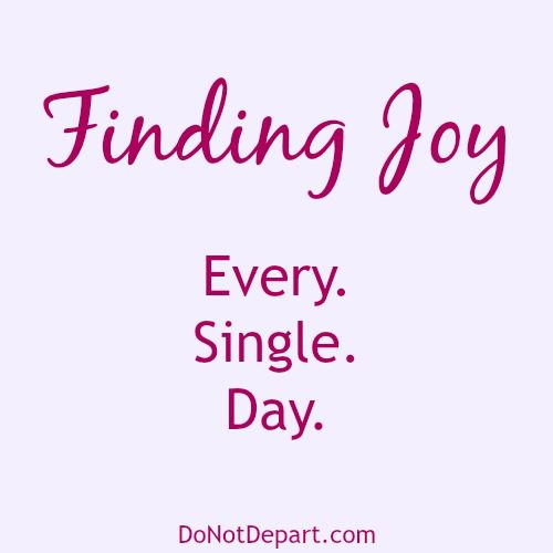 Finding Joy | Every. Single. Day. Glass half empty of half full? Read more at DoNotDepart.com
