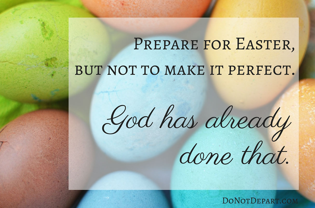 Prepare for Easter...God has already made perfect