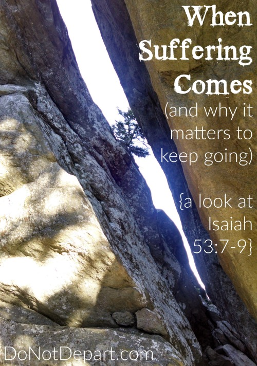 When Suffering Comes (and why it matters to keep going) - Isaiah 53:7-9 {DoNotDepart.com}