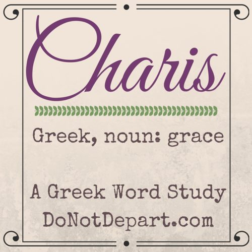 Charis, the Greek Word for Grace - Read more at DoNotDepart.com