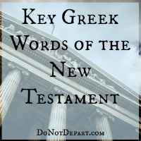 Key Greek Words of the New Testament at DoNotDepart.com