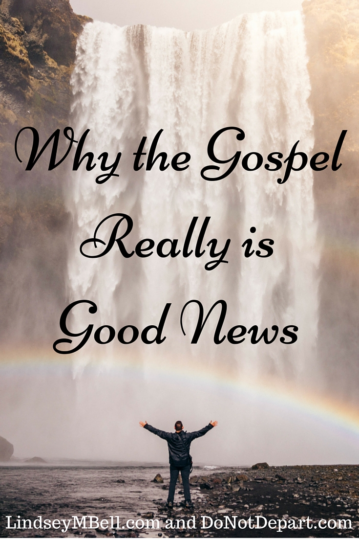 Why the Gospel Really Is Good News - Lindsey Bell on Do Not Depart