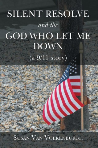Silent Resolve and the God Who Let Me Down by Susan Van Volkenburgh