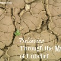Believing Through the Muck of Unbelief