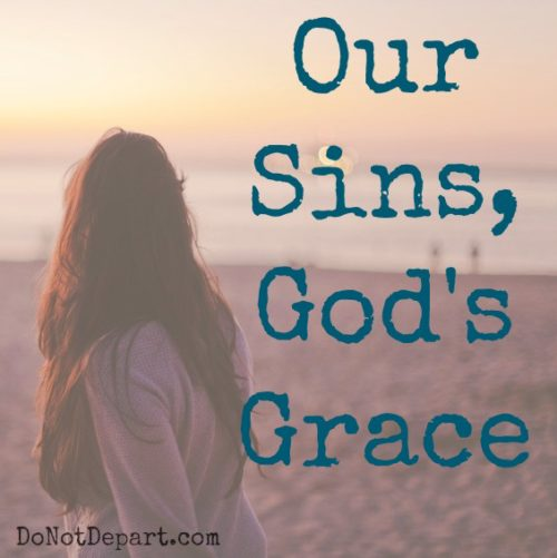 Our Sins, God's Grace... read more about sins Believers can struggle with and the grace of God at DoNotDepart.com