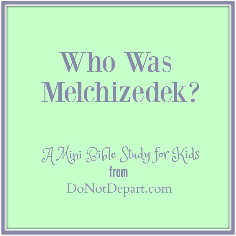 Who Was Melchizedek? (A Mini-Bible Study for Kids)