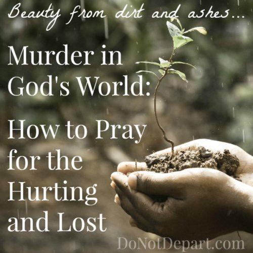 Murder in God's World: How to Pray ... series: Prayers for a Hurting World at DoNotDepart.com