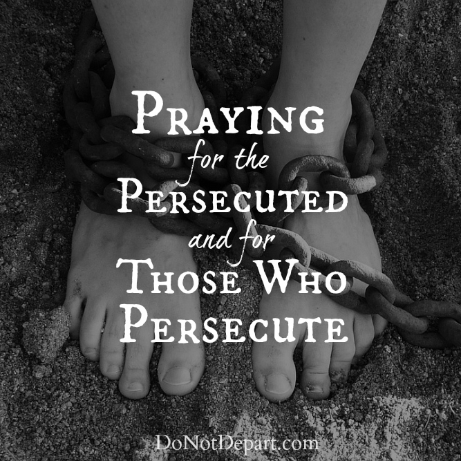 Praying For The Persecuted And For Those Who Persecute
