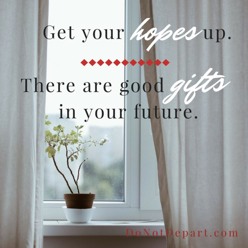 Get Your Hopes Up – Gifts in Your Future