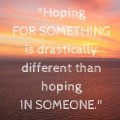 The Difference Between Hoping FOR Something and Hoping IN Someone