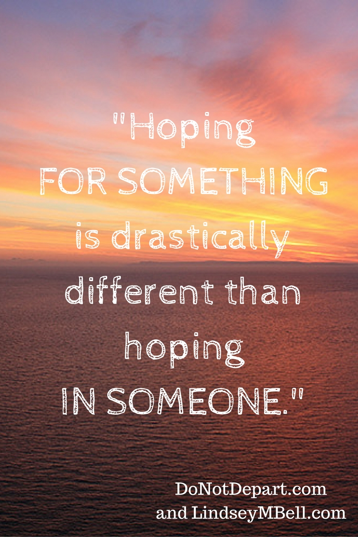 "Hope in Suffering - ""Hoping FOR something is drastically different than hoping IN someone."""