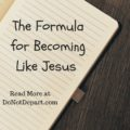 The Formula for Becoming Like Jesus
