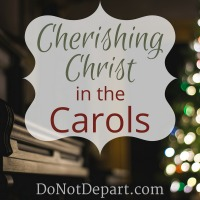 Cherishing Christ in the Carols - Read more at Do Not Depart