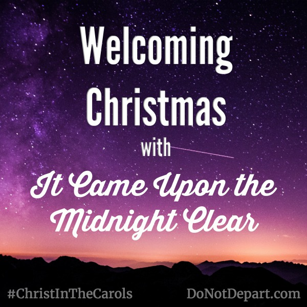 Welcoming Christmas with It Came Upon the Midnight Clear - DoNotDepart.com
