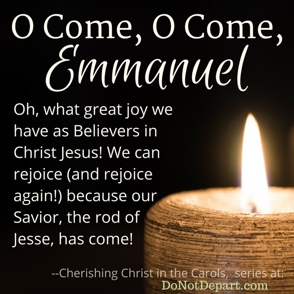 O Come, O Come, Emmanuel... Walking in the fulfilled promise of a Savior. Read more of Cherishing Christ in the Carols at DoNotDepart.com