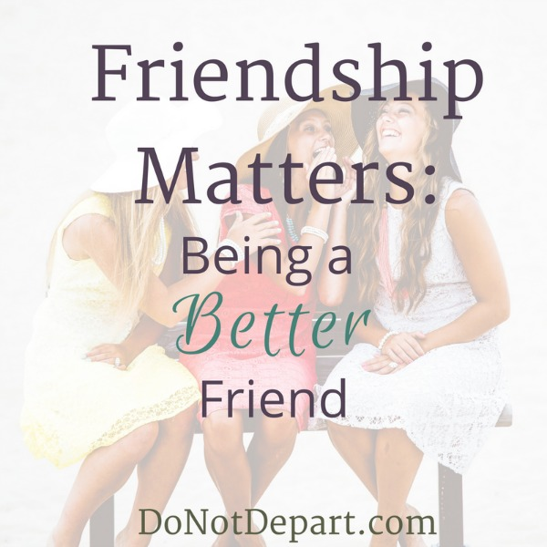 Friendship Matters: Being a Better Friend