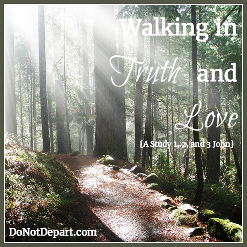 Walking in Truth and Love {A Study on 1, 2, and 3 John at DoNotDepart.com}