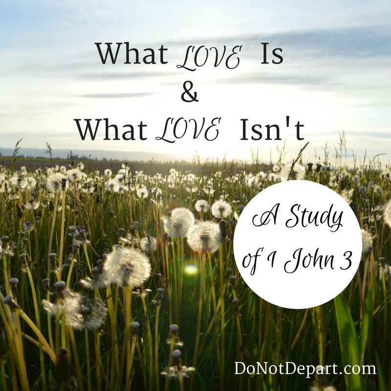 What Love Is and What Love Isn't - A comparison from 1 John 3