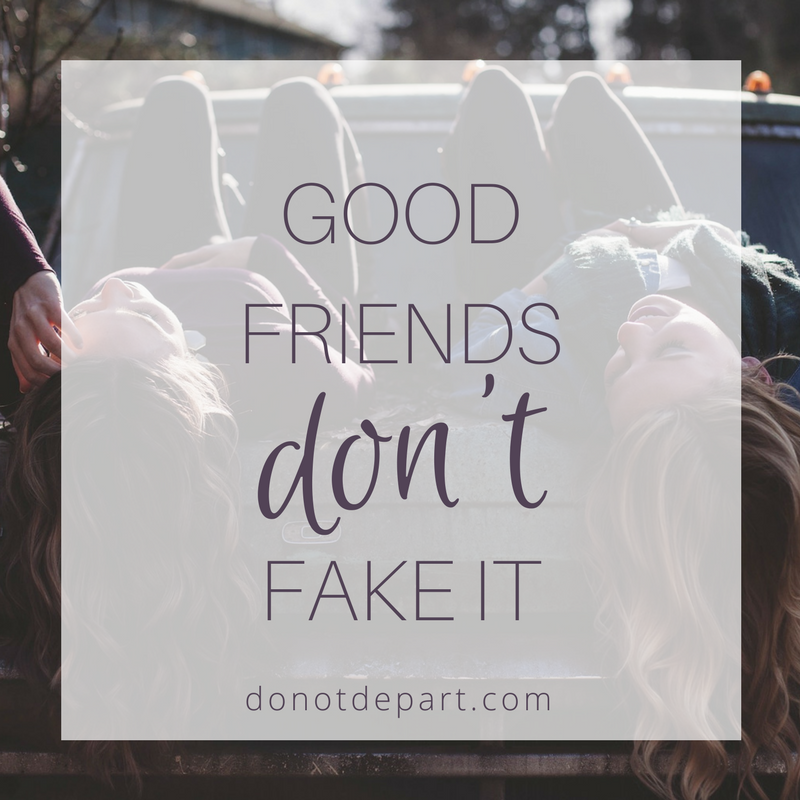 Good Friends Don't Fake It