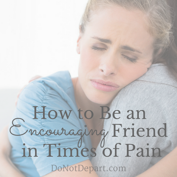When your friend struggles, how can you help? Learn more about encouraging friends in times of pain.