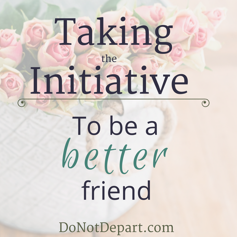 Taking the Initiative to Be a Better Friend. 5 Tips from DoNotDepart.com