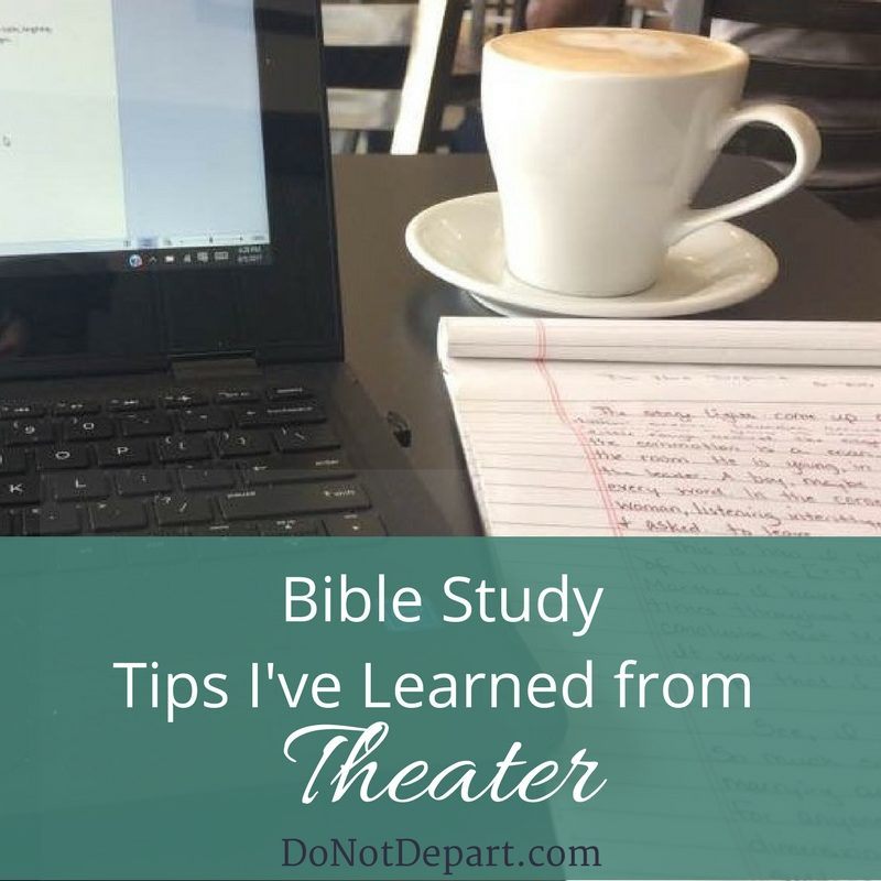 Bible Study Tips I've Learned from Theater... enhance your understanding of Scripture! Read more at DoNotDepart.com