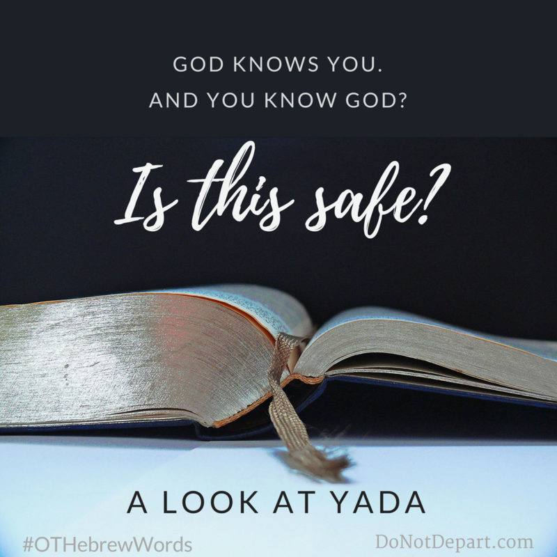 Is It Dangerous to Know God? Yada, Yada, Yada