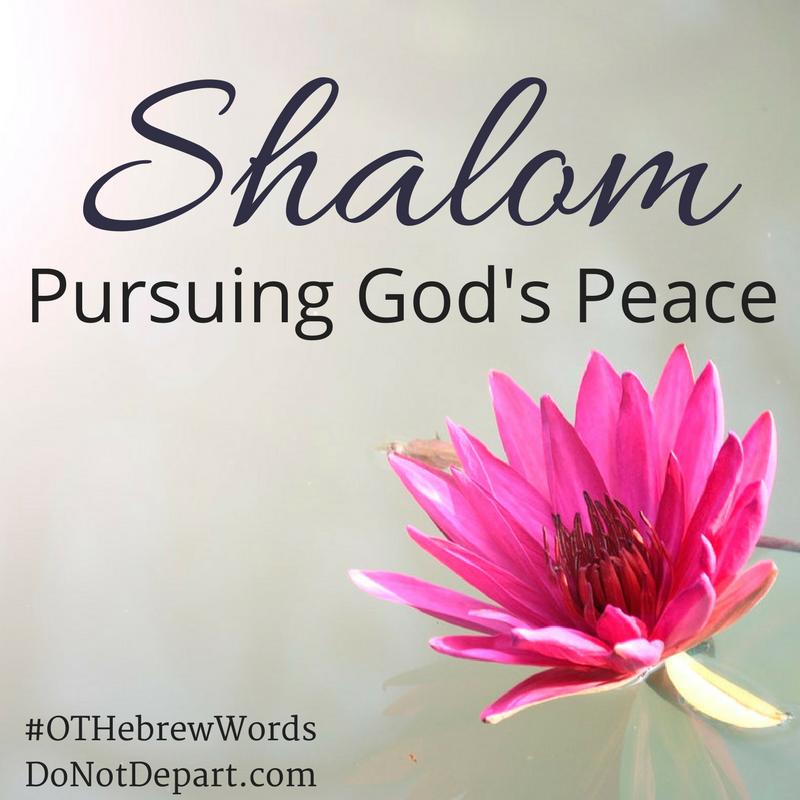 Shalom - Pursuing God's Peace read more about Notable Hebrew Words of the Old Testament at DoNotDepart.com #OTHebrewWords
