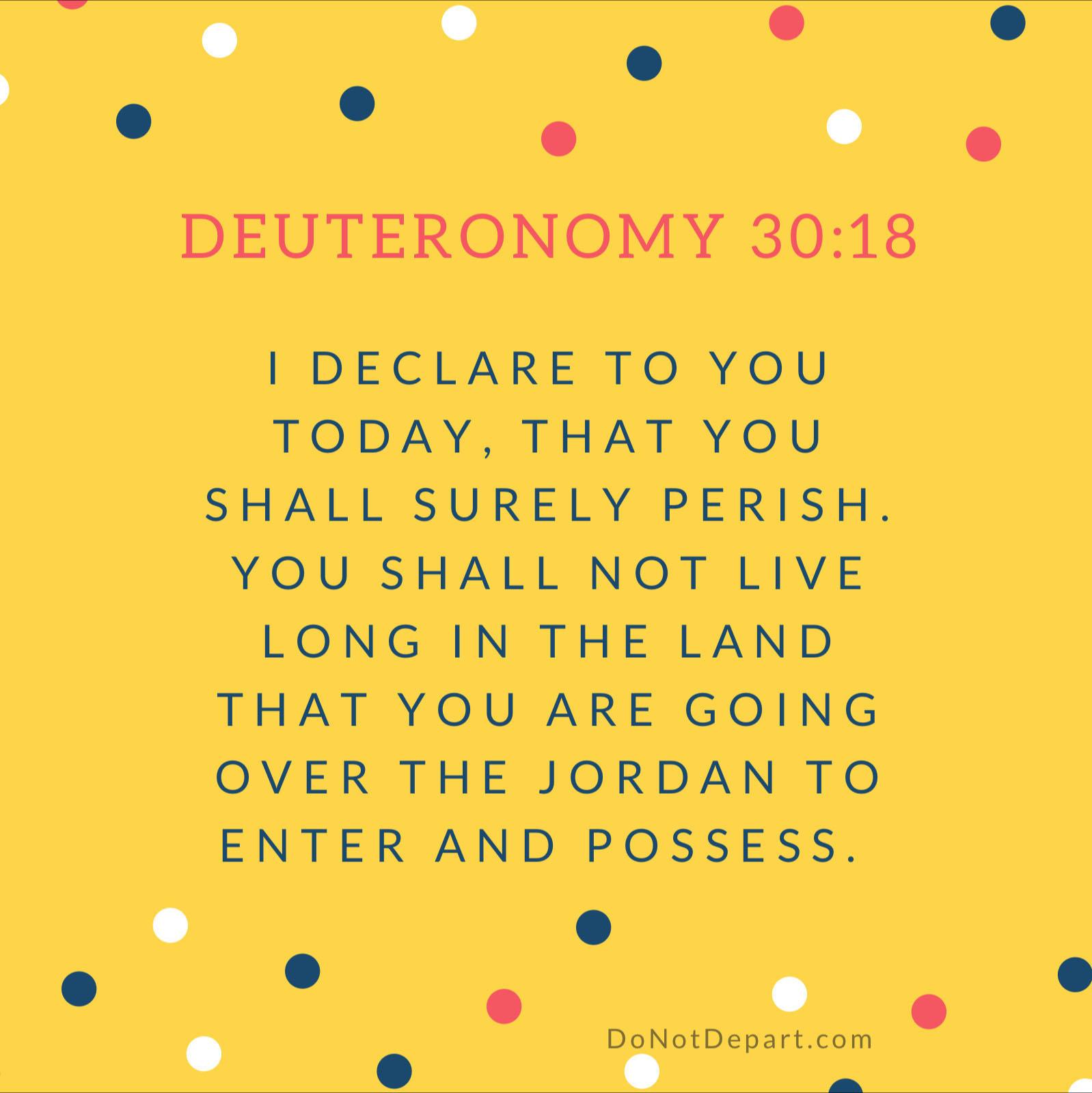 Bad Consequences – Memorize Deuteronomy 30:18