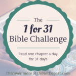 1 for 31 Challenge - Read one Bible chapter a day for 31 days -- read more at DoNotDepart.com