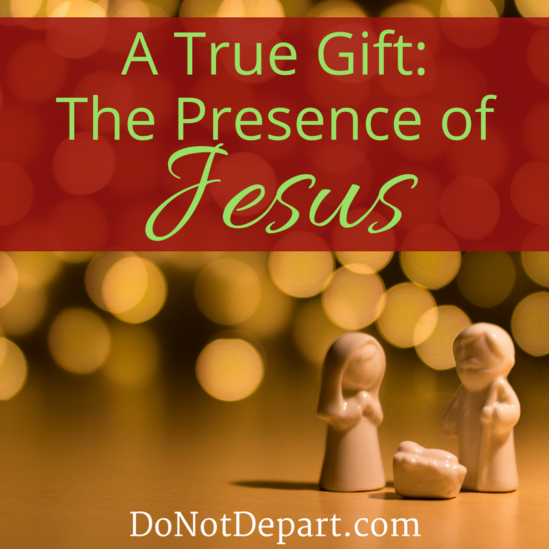 A True Gift: The Presence of Jesus. Jesus came to change our past, present, and future. Read more about why He came and what that means at DoNotDepart.com
