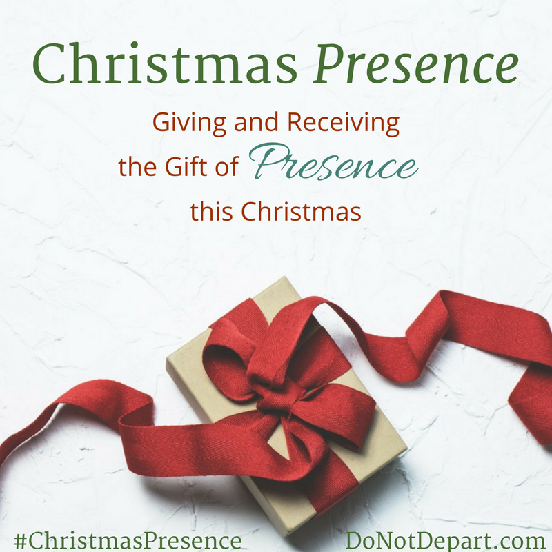 "Christmas Presence… Giving and Receiving the Gift of ""Presence"" this Christmas"
