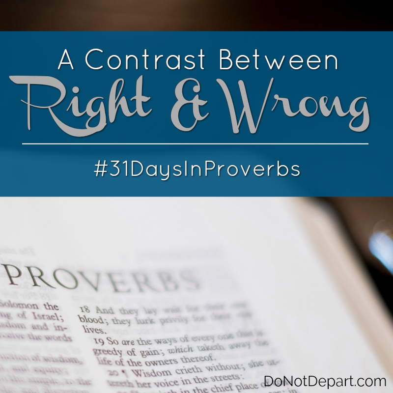 A Contrast Between Right and Wrong - - #31DaysInProverbs - Studying Proverbs at DoNotDepart.com