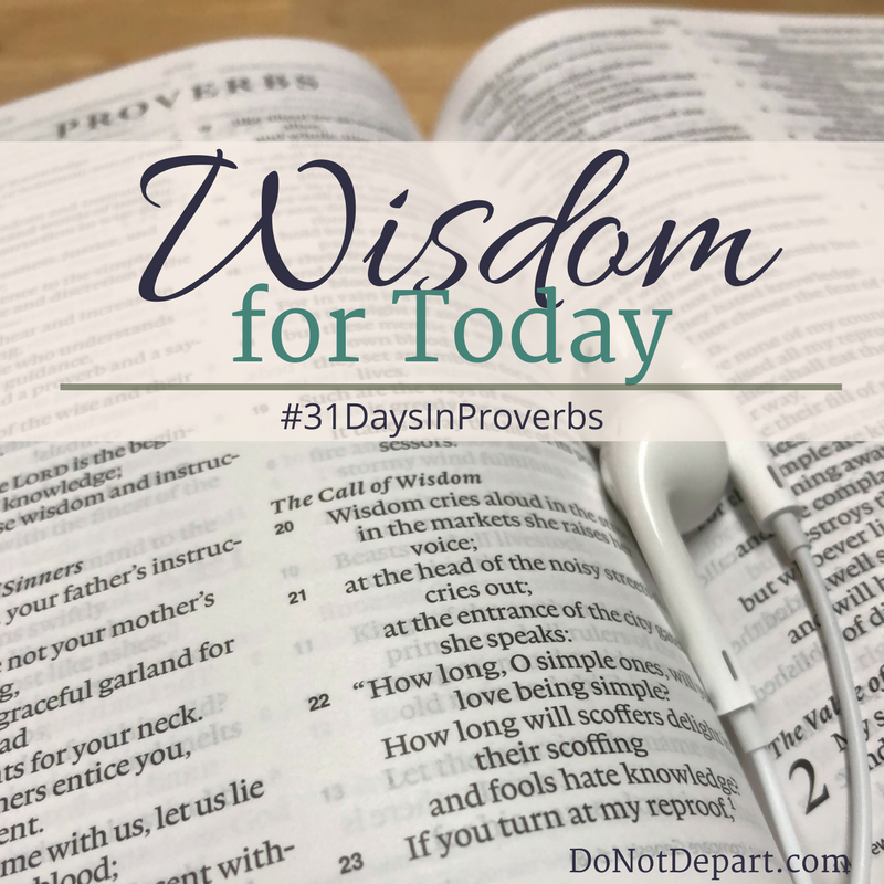 Wisdom for Today - #31DaysInProverbs - Studying Proverbs at DoNotDepart.com