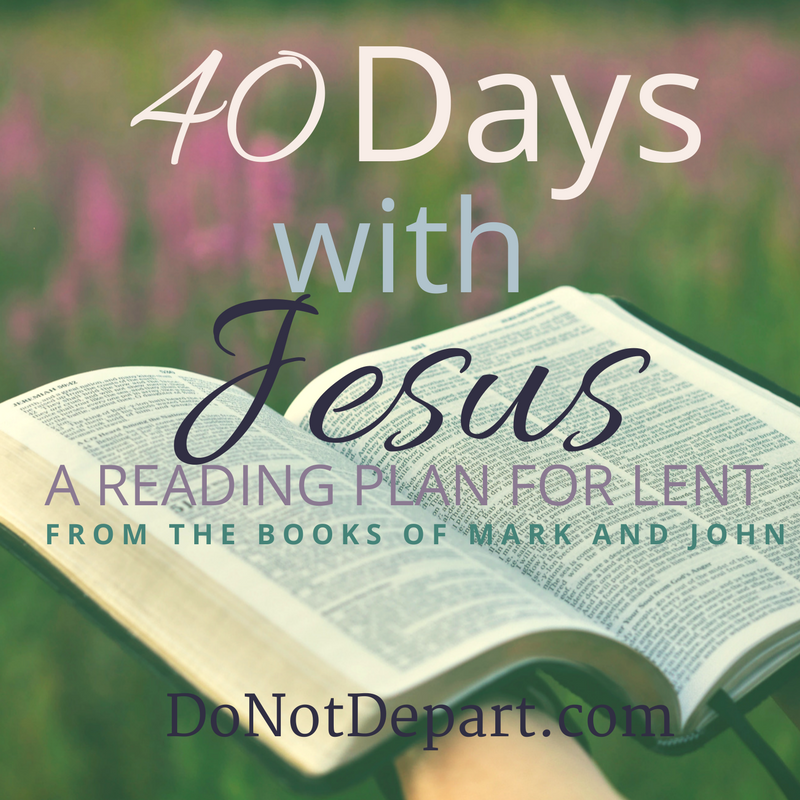 40 Days with Jesus, a Christian, Bible Reading Plan for Lent from the Gospels of Mark and John. FREE Printable Bookmark and Bible Verse Image from the Women's Ministry DoNotDepart.com