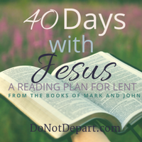 40 Days with Jesus- A Bible Reading Plan for Lent from the Christian Women's Ministry, DoNotDepartcom