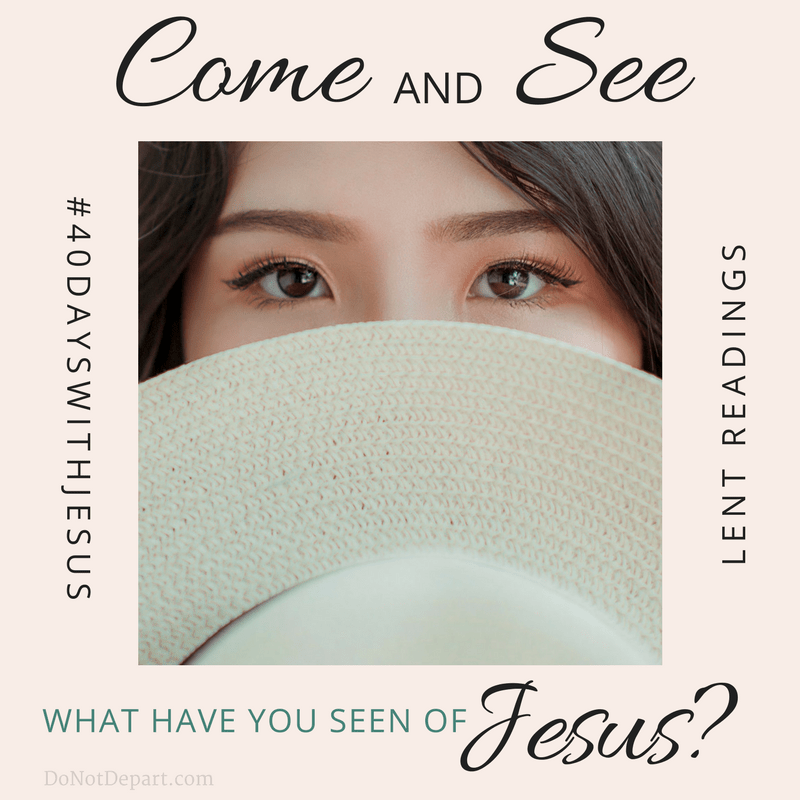 What Have You Seen? {Lent Readings – John 1, Mark 1}