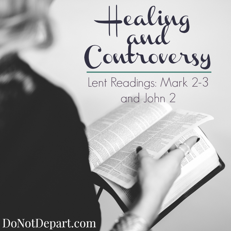Healing and Controversy: Lent Readings Mark 2-3 and John 2 | DoNotDepart.com