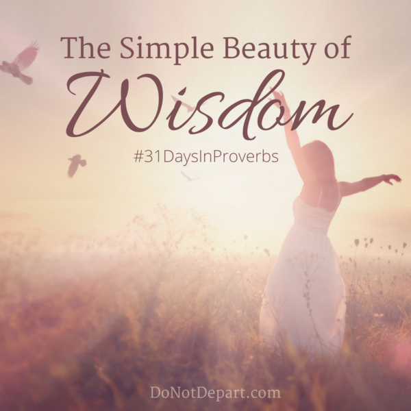 The Simple Beauty of Wisdom - #31DaysInProverbs - We wrap up our series with Proverbs 30 and 31
