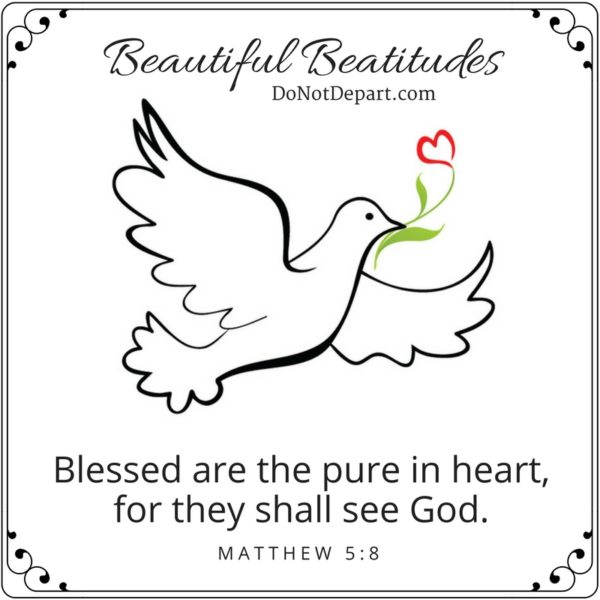 Blessed Are The Pure In Heart For They Shall See God Do Not Depart