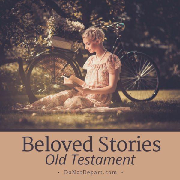 Beloved Stories: Old Testament - Do Not Depart